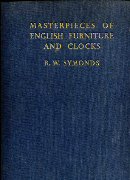 Image for Masterpieces of English Furniture and Clocks, a study of Walnut and Mahogany Furniture, and of the associated crafts of the looking-glass maker and Jappanner ... and other famous clock makers of the 17th and 18th centuries