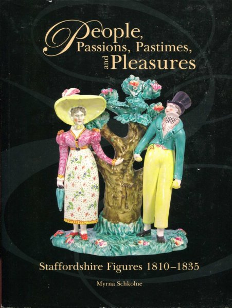 Image for People, Passions, Pastimes, and Pleasures : Staffordshire Figures 1810-1835