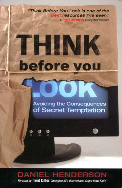 Image for Think Before You Look: Avoiding The Consequences Of Secret Temptation