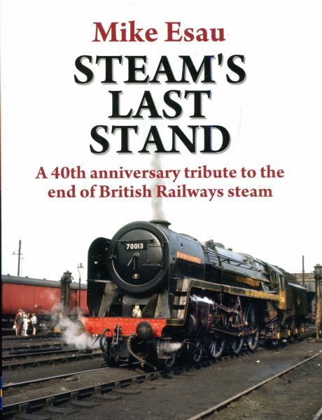 Image for Steam's Last Stand : A 40th Anniversary Tribute to the End of British Railways Steam (Railway Heritage)