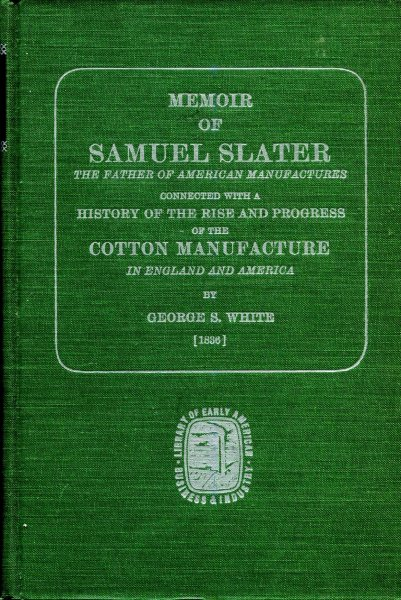 Image for Memoir of Samuel Slater the father of American Manufactures connected with a History of the Rise of Cotton Manufacture in England and America