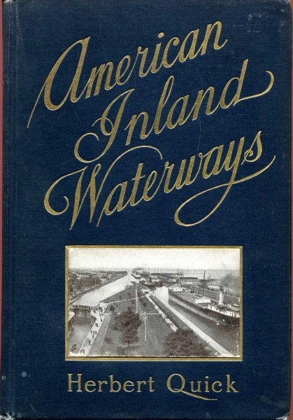 Image for American Inland Waterways - their relation to Railway transportation and to the National Welfare, their creation, restoration and maitenance