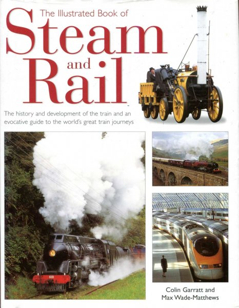 Image for The Illustrated Book of Steam and Rail - the history and development of the train and an evocative guide to the world's great train journeys