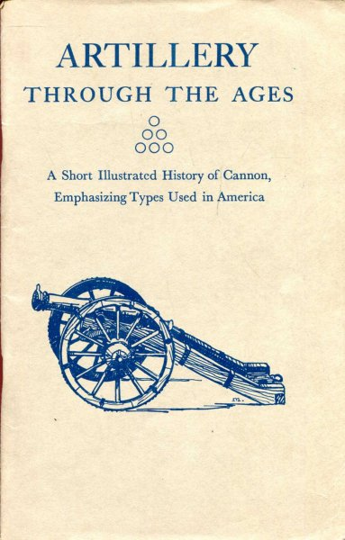 Image for Artillery Through the Ages, a short illustrated history of Cannon, emphasizing types used in America