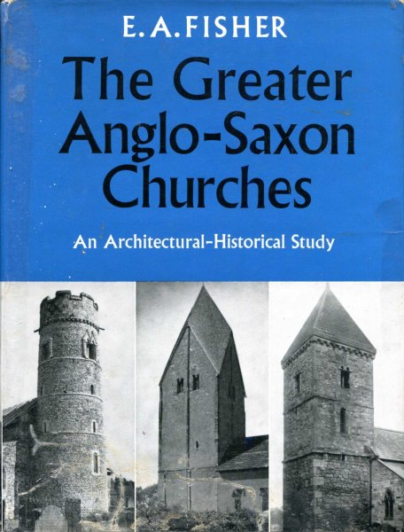 Image for The Greater Anglo-Saxon Churches : an architectural-historical study