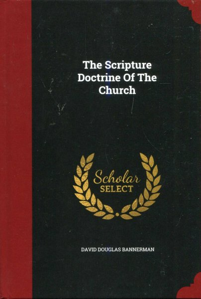 Image for The Scripture Doctrine of the Church historically and exegetically considered