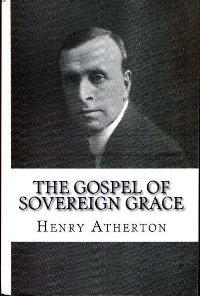 Image for The Gospel of Sovereign Grace : Sermons and Addresses by Henry Atherton