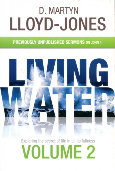 Image for Living Water : Exploring the secret of life in all its fullness Volume 2- previously unpublished sermons on John 4