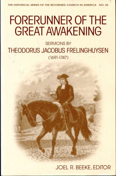 Image for Forerunner of the Great Awakening : Sermons by Theodorus Jacobus Frelinghuysen (1691-1747)
