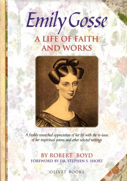 Image for Emily Gosse : A Life of Faith and Works: The Story of Her Life and Witness with her published Poems and Samples of Her Prose Writings