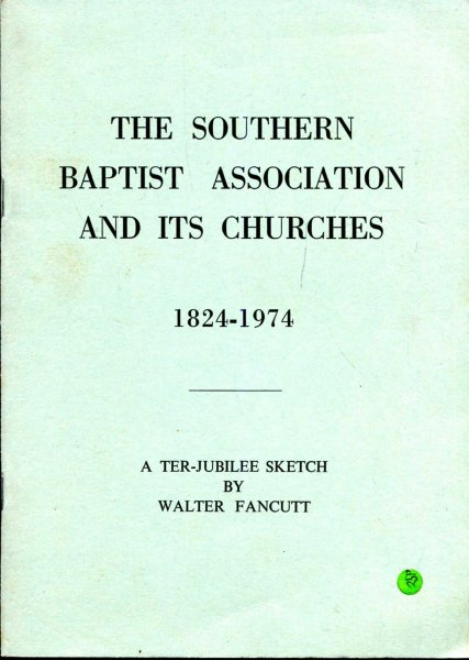 Image for The Southern Baptist Association and its Churches 1824-1974, a ter-jubilee sketch