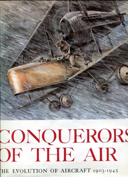 Image for Conquerors of the Air - the Evolution of Aircraft 1903-1945