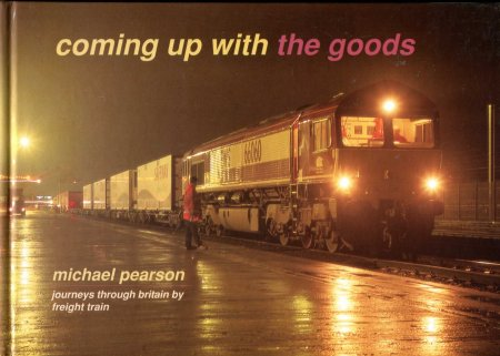 Image for Coming Up with the Goods : Journeys Through Britain by Freight Train