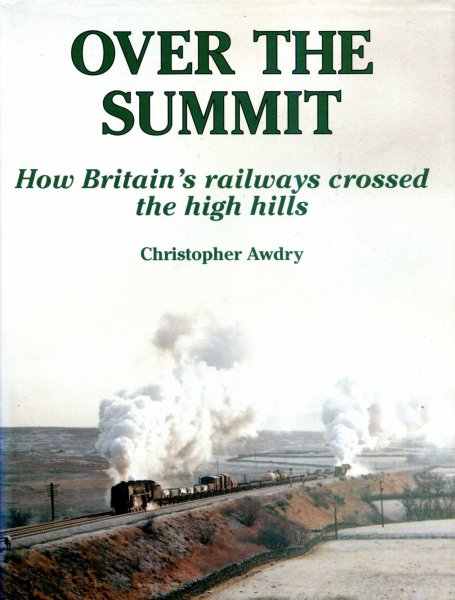 Image for Over the Summit : How Britain's Railways Crossed the High Hills
