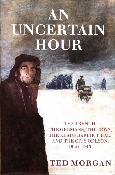 Image for An Uncertain Hour - The French, The Germans, The Jews, The Klaus Barbie Trial, and the City of Lyon, 1940 - 1945