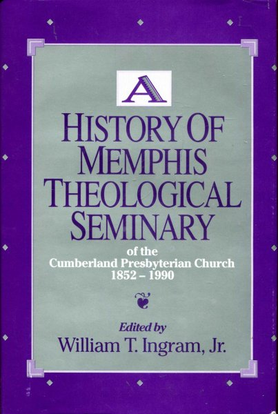 Image for A History of Memphis Theological Seminary of the Cumberland Presbyterian Church 1852-1990