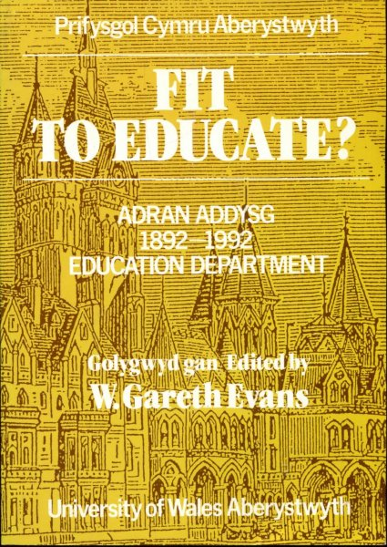 Image for Fit to Educate? A Century of Teacher Education and Training 1892-1992 Canrif o Addysgu a Hyfforddi Athrawon