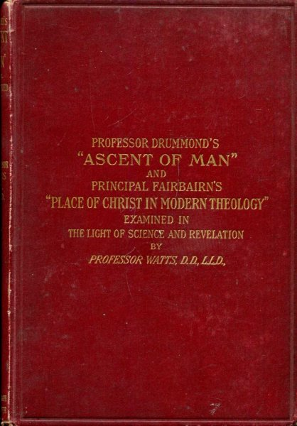 "Image for Professor Drummond's ""Ascent of Man"" and Principal Fairbairn's ""Place of Christ in Modern Theology"" examined in the light of science and revelation"