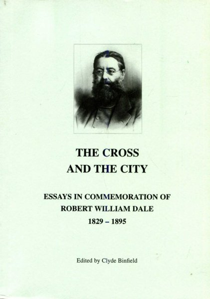 Image for The Cross and the City essays in commemoration of Robert William Dale 1829-1895