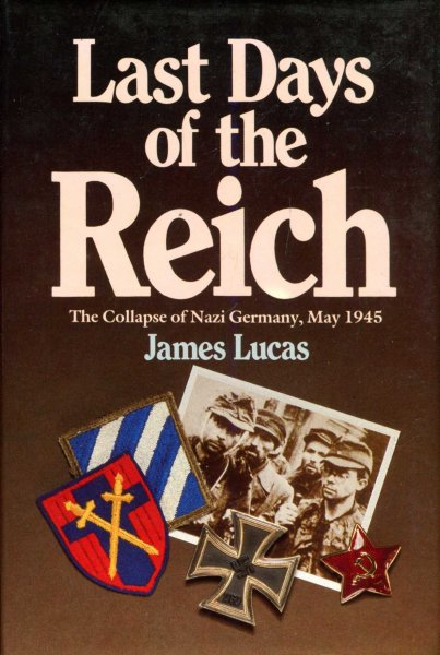 Image for Last Days of the Reich, the collapse of Nazi Germany, May 1945