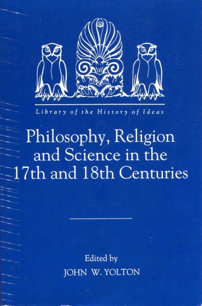 Image for Philosophy, Religion and Science in the Seventeenth and Eighteenth Centuries (Library of the History of Ideas)