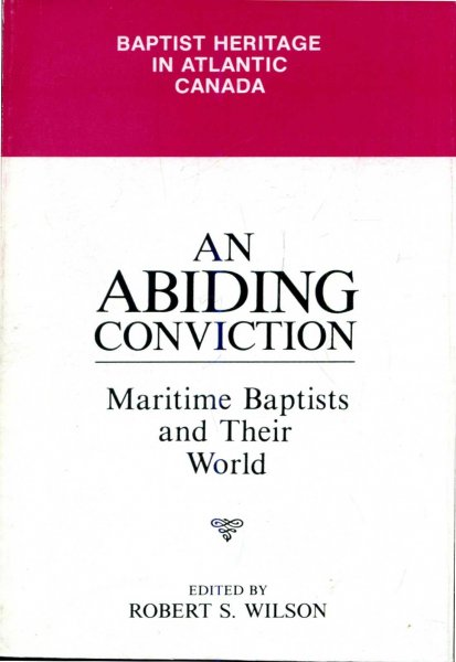 Image for An Abiding Conviction: Maritime Baptists and their world