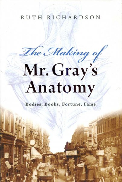 Image for The Making of Mr. Gray's Anatomy: Bodies, Books, Fortune, Fame
