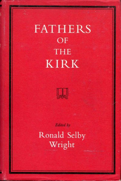 Image for Fathers of the Kirk - some leaders of the Church in Scotland from the Reformation to the Reunion