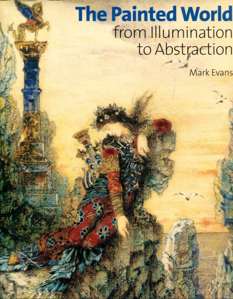 Image for The Painted World : From Illumination to Abstraction