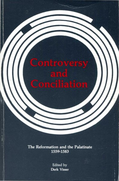 Image for Controversy and Conciliation : The Reformation and the Palatinate 1559-1583 (Pittsburgh Theological Monographs, New Series)