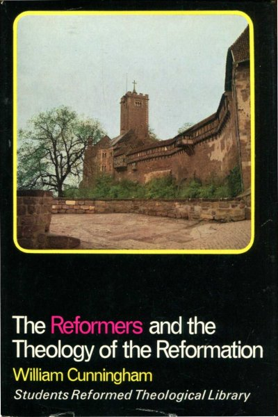 Image for The Reformers and the Theology of the Reformation