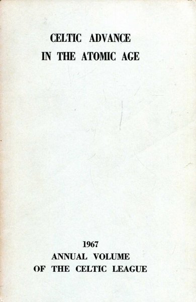 Image for Celtic Advance in the Atomic Age 1967 Annual Volume of the Celtic League