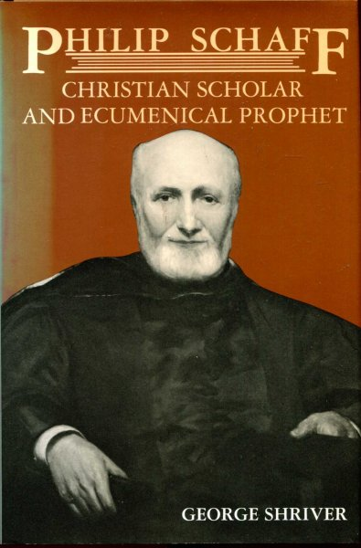 Image for Philip Schaff : Christian Scholar and Ecumenical Prophet : Centennial Biography for the American Society of Church History