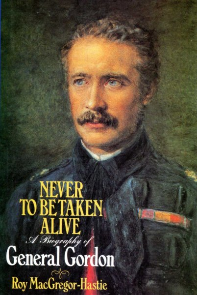 Image for Never to be Taken Alive : A Biography of General Gordon