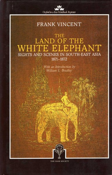 Image for The Land of the White Elephant : Sights and Scenes in South East Asia 1871-1872 (Oxford in Asia Hardback Reprints)