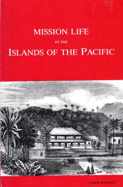 Image for Mission Life in the Islands of the Pacific, being a narrative of the life and labours of the Rev A Buzacott