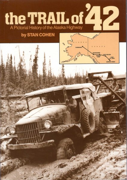Image for The Trail of 42 : A Pictorial History of the Alaska Highway