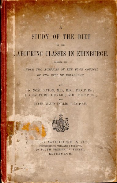 Image for A Study of the Diet of the Labouring Classes in Edinburgh carried out under the auspices of the Town Council of the City of Edinburgh