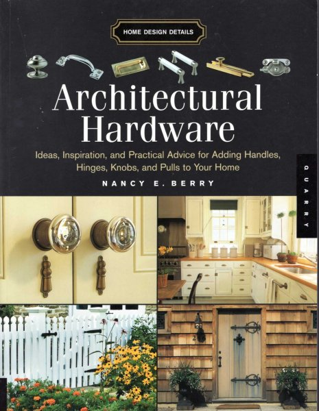 Image for Architectural Hardware :  ideas, inspiration, and practical advice for adding Handles, Hinges, Knobs, and Pulls to your Home