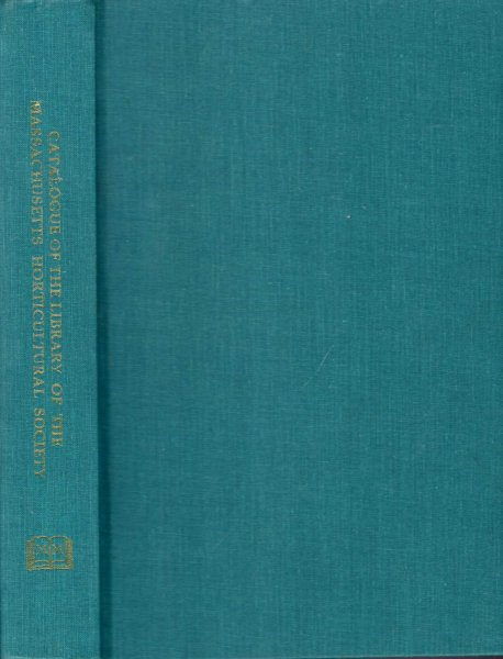 Image for Catalogue of the Library of the Massachusetts Horticultural Society (two Parts bound in one volume)