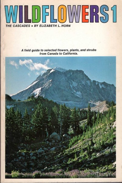 Image for Wildflowers 1 : The Cascades, a field guide to selected flowers, plants and shrubs from Canada to California