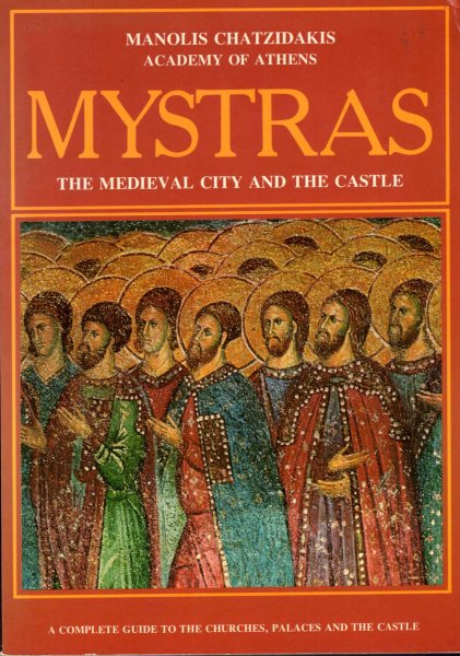 Image for Mystras - the medieval city and the castle : a complete guide to the churches, palaces and the castle