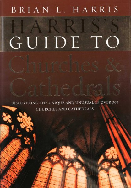 Image for Harris's Guide to Churches and Cathedrals : Discovering the Unique and Unusual in Over 500 Churches and Cathedrals