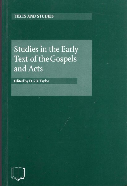 Image for Studies in the Early Text of the Gospels and Acts : the papers of the first Birmingham Colloquium on the textual criticism of the New Testament