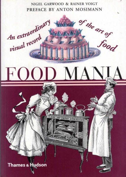 Image for Food Mania : An Extraordinary Visual Record of the Art of Food