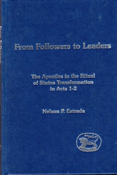 Image for From Followers to Leaders : The Apostles in the Ritual Status Transformation in Acts 1-2 (The Library of New Testament Studies)