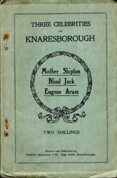 Image for Three Celebrities of Knaresborough, mother Shipton, Blind Jack, Eugene Aram