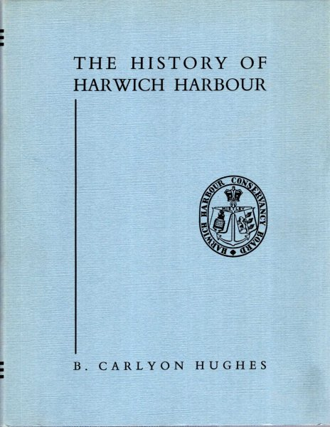 Image for The History of Harwich Harbour, particularly the work of The Harwich Harbour Conservancy Board 1863-1939