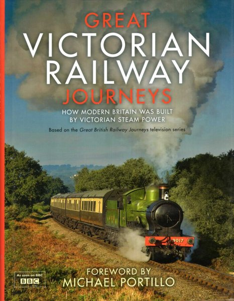 Image for Great Victorian Railway Journeys : How Modern Britain Was Built by Victorian Steam Power