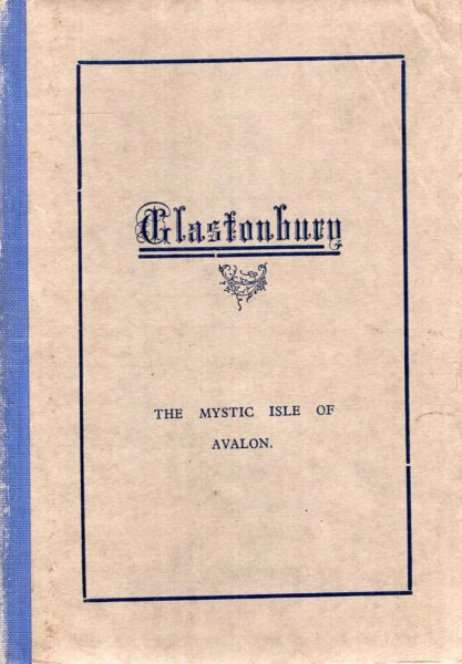 Image for Glastonbury - the mystic Isle of Avalon : A History of the Abbey together with a descriptive guide to the ruins...